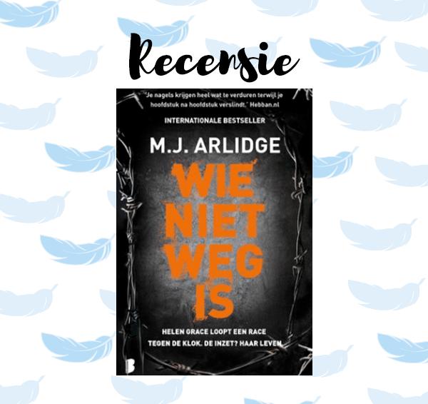 Recensie: Wie niet weg is – M.J. Arlidge