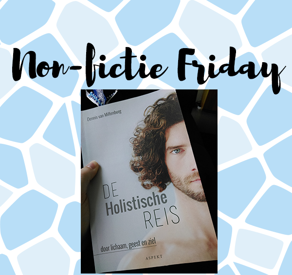 Non-fictie Friday: De holistische reis – Dennis van Miltenburg