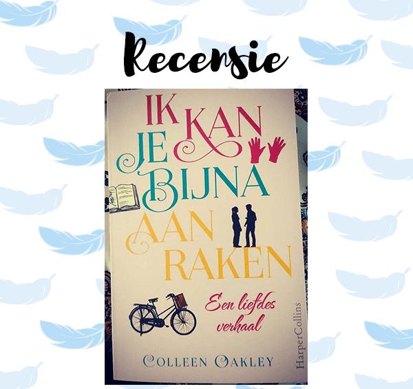 Recensie: Ik kan je bijna aanraken – Colleen Oakley