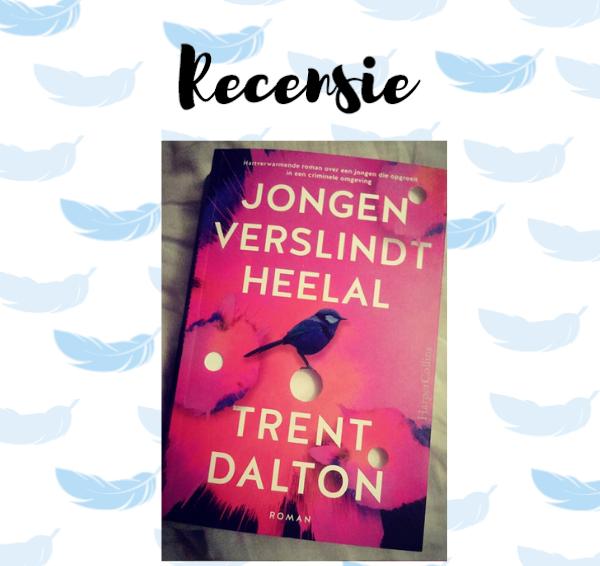 Recensie: Jongen verslindt heelal – Trent Dalton