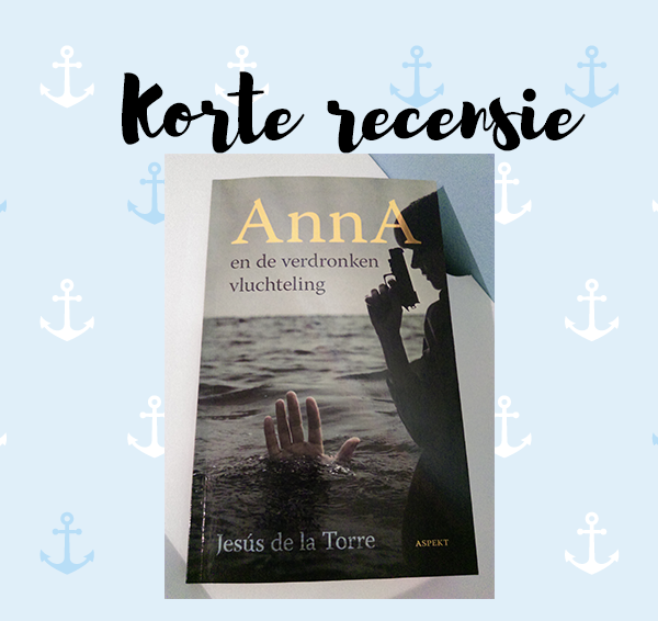 Korte recensie: Anna en de verdronken vluchteling – Jesús de la Torre