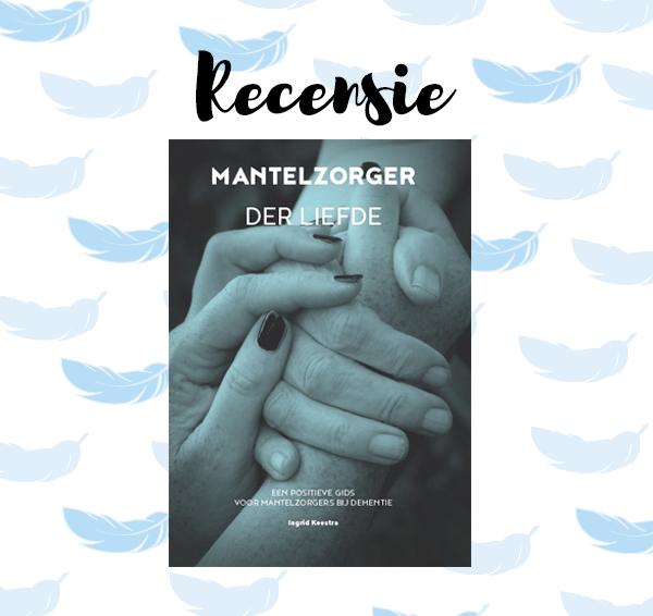 Recensie: Mantelzorger der Liefde – Ingrid Keestra