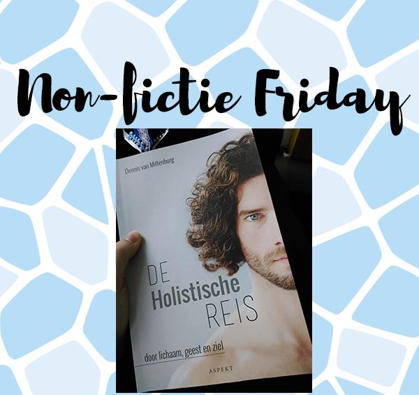Non-fictie Friday: De holistische reis – Dennis van Miltenburg