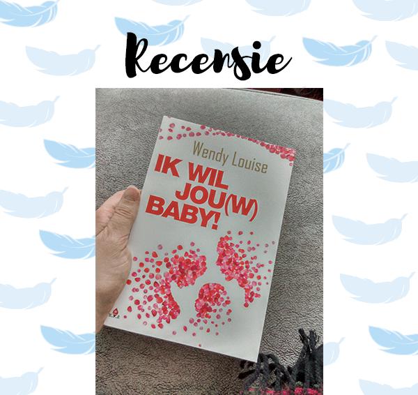 Recensie: Ik wil jou(w) baby! – Wendy Louise