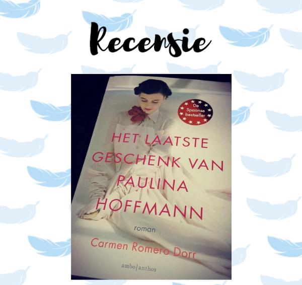 Recensie: Het laatste geschenk van Paulina Hoffmann – Carmen Romero Dorr