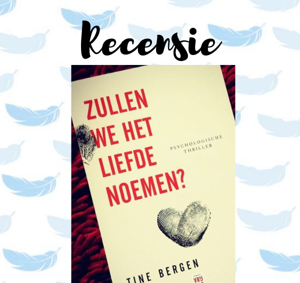 Recensie: Zullen we het liefde noemen? – Tine Bergen